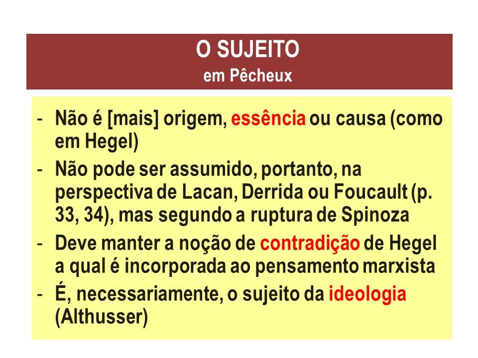 O SUJEITO em Pêcheux Não é [mais] origem, essência ou causa (como em Hegel)